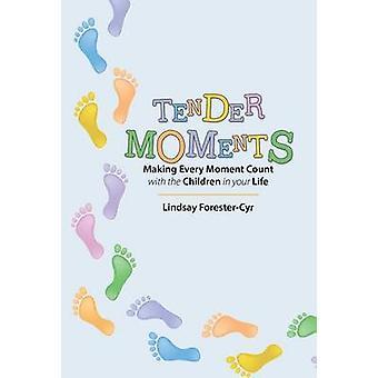 Momentos de ternura fazer valer cada momento com as crianças em sua vida por ForesterCyr & Lindsay