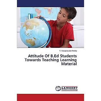 Attitude of B.Ed Students Towards Teaching Learning Material by Reddy y. Varaprasada