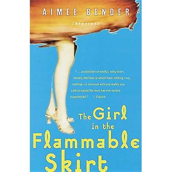 Girl in the Flammable Skirt by Aimee Bender - 9780385492164 Book