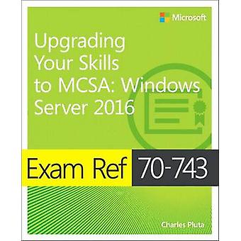 Exam Ref 70-743 Upgrading Your Skills to MCSA - Windows Server 2016 by