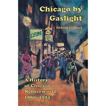 Chicago by Gaslight - A History of Chicago's Netherworld - 1880-1920 b