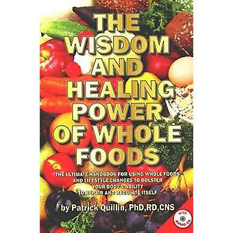 Wisdom and Healing Power of Whole Foods - The Ultimate Handbook for Us