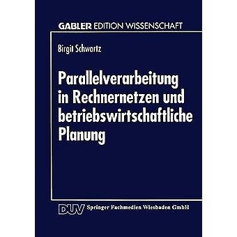 Parallelverarbeitung yrityksessä Rechnernetzen und betriebswirtschaftliche Planung by Schwartz & Birgit