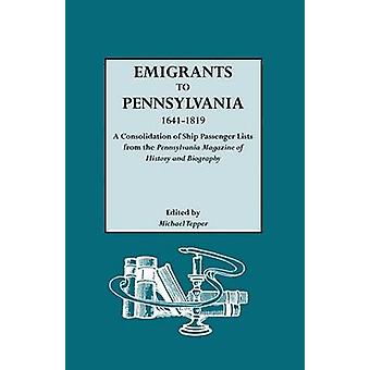 Emigrants to Pennsylvania. a Consolidation of Ship Passenger Lists from the Pennsylvania Magazine of History and Biography by Tepper & Michael