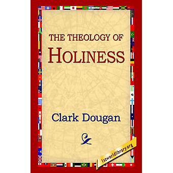 Die Theologie der Heiligkeit von Clark & Dougan