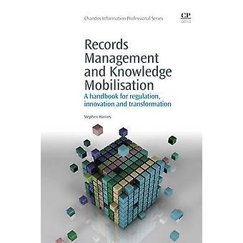 Gestion des documents et mobilisation des connaissances Un manuel pour l'innovation et la transformation de la réglementation par Harries et Stephen