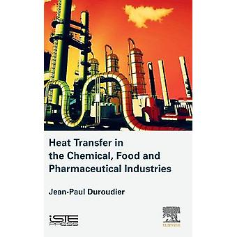 Heat Transfer in the Chemical Food and Pharmaceutical Industries by Duroudier & JeanPaul