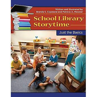 School Library Storytime - Just the Basics by Brenda S. Copeland - Pat