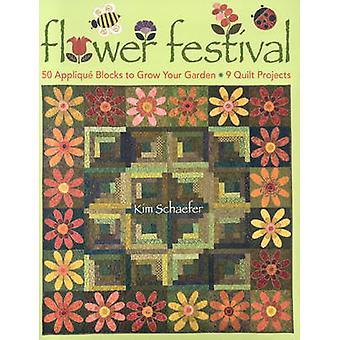 Flower FestivalPrintOnDemandEdition 50 Applique Blocks to Grow Your Garden 9 Quilt Projects by Schaefer & Kim