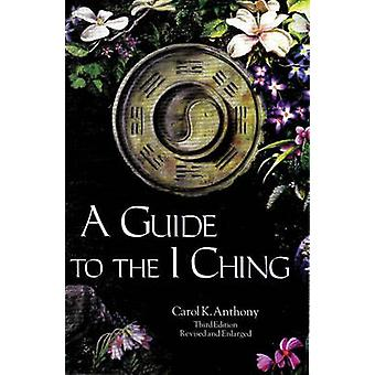 A Guide to the I Ching (3rd) by Carol K. Anthony - 9780960383245 Book