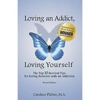 Loving an Addict Loving Yourself The Top 10 Survival Tips for Loving Someone with an Addiction by Plattor & Candace