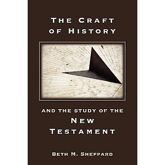 The Craft of History and the Study of the New Testament by Sheppard & Beth M.