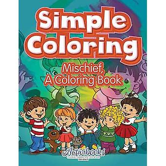 Simple Coloring Mischief a Coloring Book by Activibooks