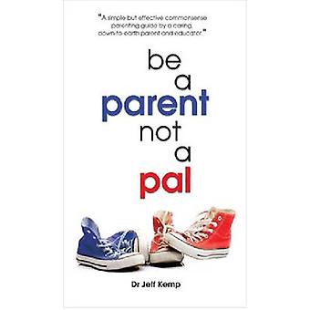 Be a Parent Not a Pal by Kemp & Jeff