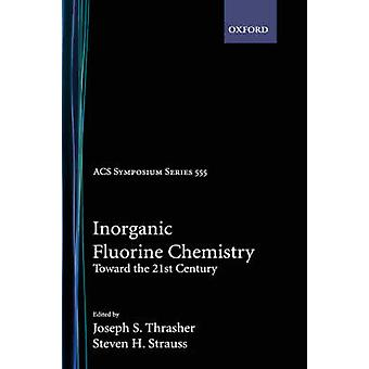 Inorganic Fluorine Chemistry Toward the 21st Century Acsss 555 by Thrasher & Joseph S.