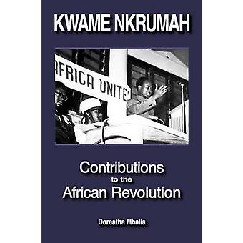 Kwame Nkrumah Contributions to the African Revolution by Mbalia & Doreatha