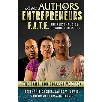 F.A.T.E. From Authors to Entrepreneurs  The Personal Side of Indie Publishing by Casher & Stephanie