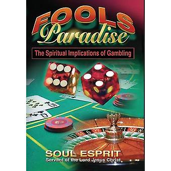 Fools Paradise The Spiritual Implications of Gambling by Esprit & Soul