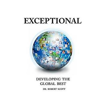 EXCEPTIONAL DEVELOPING   THE   GLOBAL   BEST by Scott & Dr Robert
