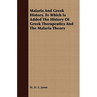 Malaria And Greek History. To Which Is Added The History Of Greek Therapeutics And The Malaria Theory by Jones & W. H. S.