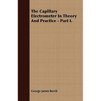 The Capillary Electrometer In Theory And Practice  Part I. by Burch & George James