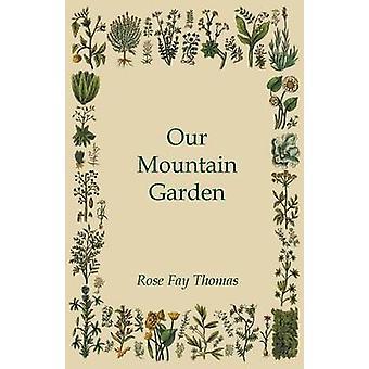 Our Mountain Garden by Thomas & Rose Fay