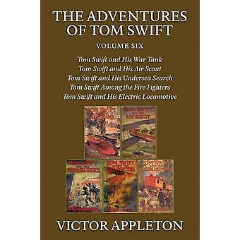 The Adventures of Tom Swift Vol. 6 Five Complete Novels by Appleton & Victor