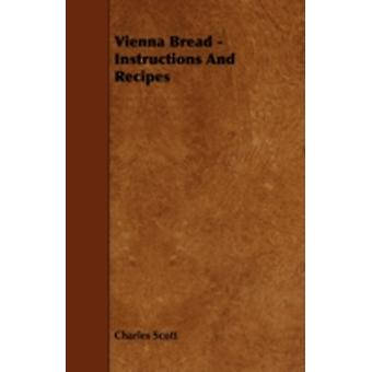 Vienna Bread  Instructions and Recipes by Scott & Charles