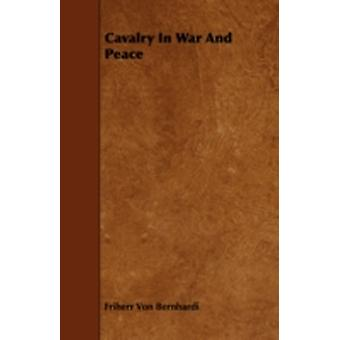 Cavalry in War and Peace by Bernhardi & Friherr Von