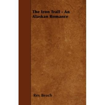 The Iron Trail  An Alaskan Romance by Beach & Rex