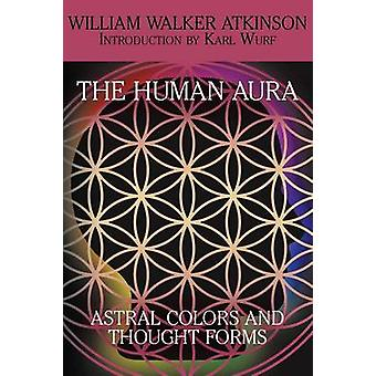 The Human Aura Astral Colors and Thought Forms by Atkinson & William Walker