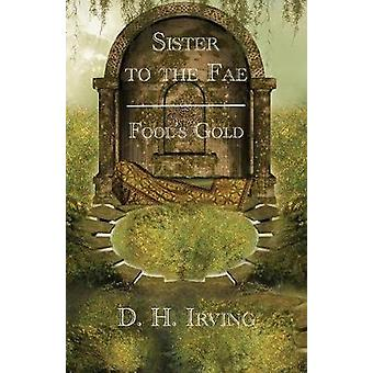 Sister to the Fae Fools Gold by Irving & D. H.