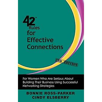 42 Rules for Effective Connections 2nd Edition For Women Who Are Serious About Building Their Business Using Successful Networking Strategies by RossParker & Bonnie