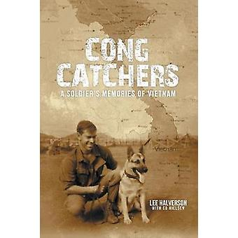 Cong Catchers  A Soldiers Memories of Vietnam by Halverson & Lee