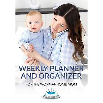 Weekly Planner and Organizer for the WorkatHome Mom by Daybook Heaven Books