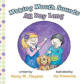 Making Mouth Sounds All Day Long by Clayton & Darcy M.