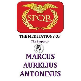The Meditations of the Emperor Marcus Aurelius Antoninus by Aurelius & Marcus