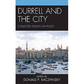 Durrell and the City Collected Essays on Place by Kaczvinsky & Donald P.