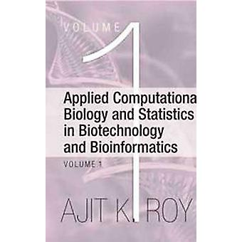 Applied Computational Biology and Statistics in Biotechnology and Bioinformatics by Roy & Ajit