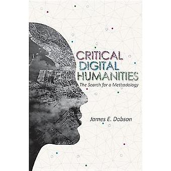 Critical Digital Humanities - The Search for a Methodology by James E
