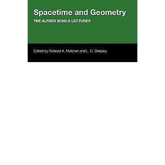 Spacetime And Geometry - The Alfred Schild Lectures by Richard Alfred