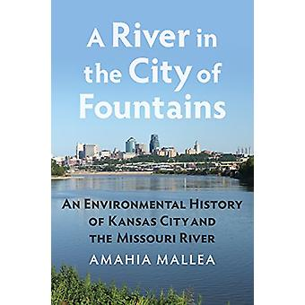 A River in the City of Fountains - An Environmental History of Kansas