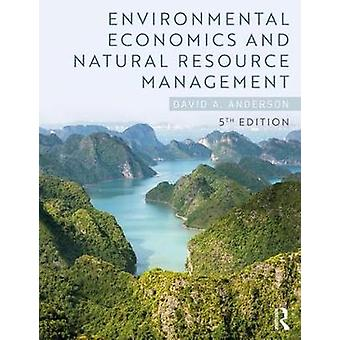 Environmental Economics and Natural Resource Management by David A. A