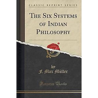 The Six Systems of Indian Philosophy (Classic Reprint) by Friedrich M