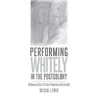 Performing Whitely in the Postcolony - Afrikaners in South African The