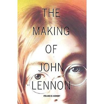 The Making of John Lennon by Francis Kenny - 9781684350339 Book