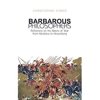 Barbarous Philosophers - Reflections on the Nature of War from Herclit