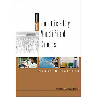 Genetically Modified Crops by Nigel G. Halford - 9781860943539 Book
