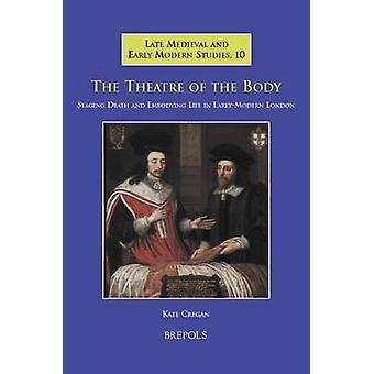 The Theatre of the Body - Staging Death and Embodying Life in Early-Mo