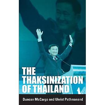 The Thaksinization of Thailand by Duncan McCargo - Ukrist Pathmanand